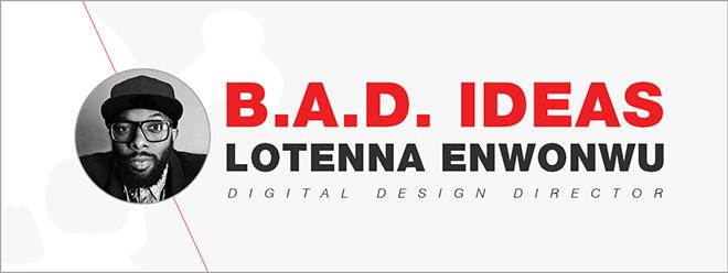 B.A.D. Ideas.